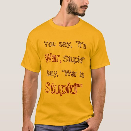 War is Stupid  Shirt
