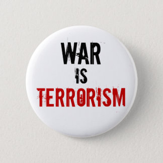 WAR , IS, TERRORISM 2 INCH ROUND BUTTON