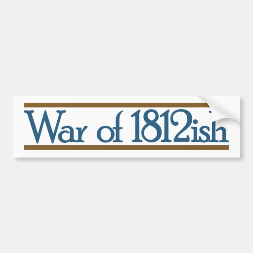 War of 1812ish bumper sticker