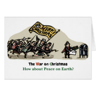 War on Christmas - How about Peace on Earth? Card