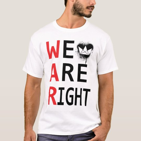 WAR- we are right T-Shirt