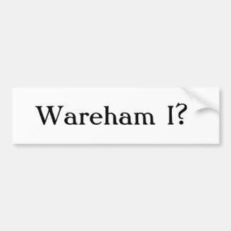 Wareham I? Bumper Sticker