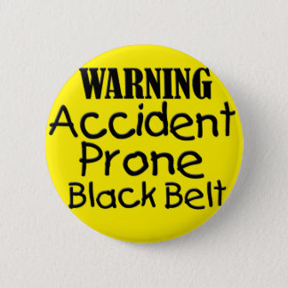 Warning Accident Prone Black Belt 2 Inch Round Button