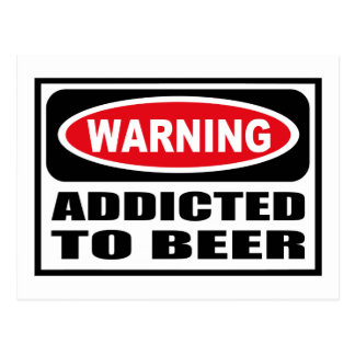 Warning ADDICTED TO BEER Postcard