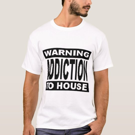WARNING ADDICTION TO HOUSE T-Shirt