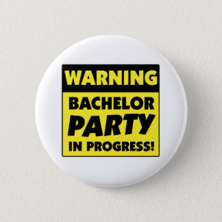 Warning Bachelor Party In Progress 2 Inch Round Button