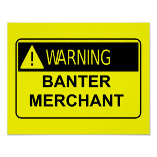 Warning Banter Merchant Funny Gift Poster