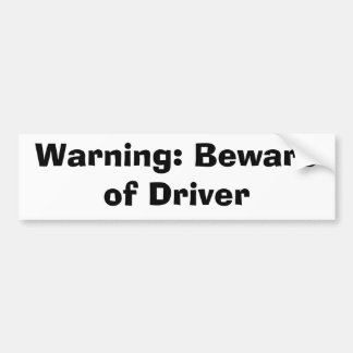 Warning: Beware of Driver Car Bumper Sticker