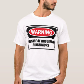 Warning BEWARE OF RHODESIAN RIDGEBACKS T-Shirt