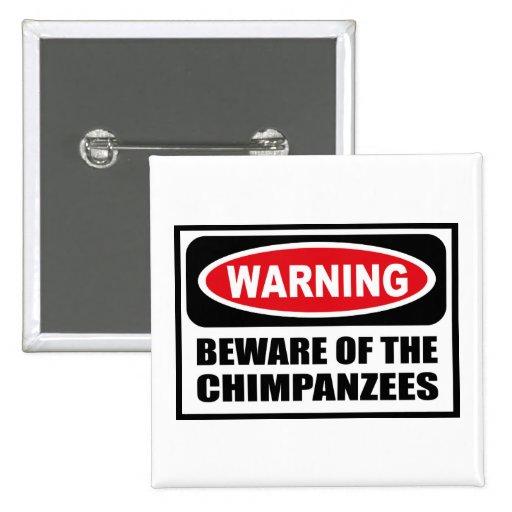 Warning BEWARE OF THE CHIMPANZEES Button