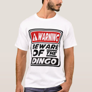 WARNING BEWARE OF THE DINGO T-Shirt