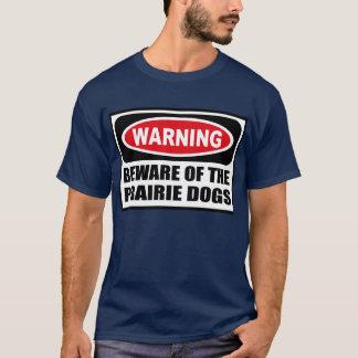 Warning BEWARE OF THE PRAIRIE DOGS Men's Dark T-Sh T-Shirt