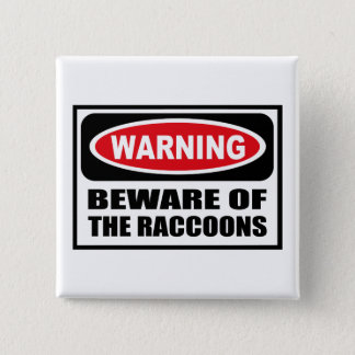 Warning BEWARE OF THE RACCOONS Button