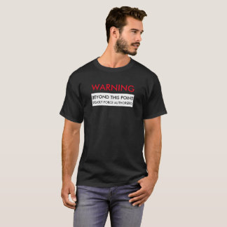 WARNING BEYOND THIS POINT DEADLY FORCE AUTHORIZED T-Shirt
