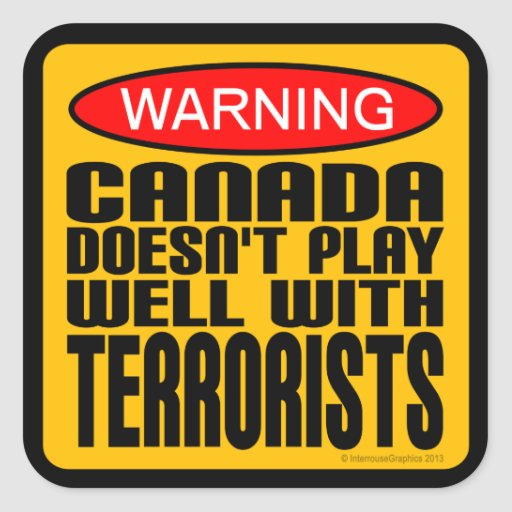 Warning: Canada Doesn't Play Well With Terrorists Sticker