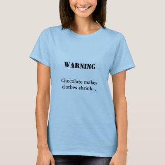 WARNING, Chocolate makes clothes shrink... T-Shirt
