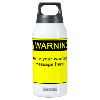 Warning! - Create your custom warning label! Insulated Water Bottle