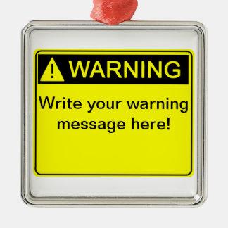 Warning! - Create your custom warning label! Metal Ornament