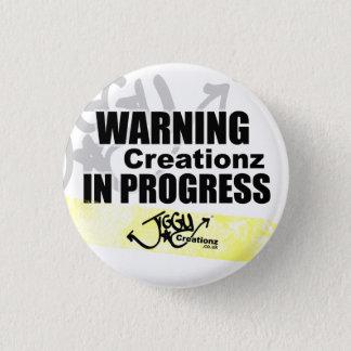 Warning Creationz in Progress Badge 1 Inch Round Button