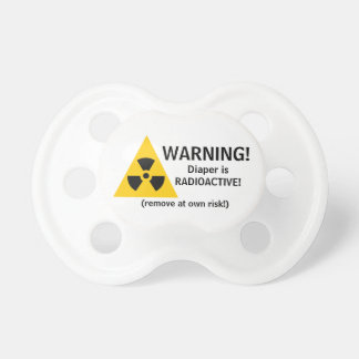Warning! Diaper is Radioactive-Remove at own risk! Pacifier