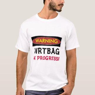 WARNING, DIRTBAG IN PROGRESS Funny T-shirt
