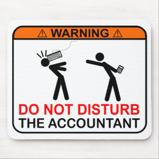 WARNING! Do Not Disturb The Accountant Mouse Pad