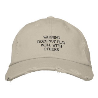 WARNING DOES NOT PLAY WELL WITH OTHERS EMBROIDERED HATS