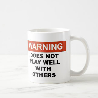 WARNING DOES NOTPLAY WELL WITH OTHERS COFFEE MUG