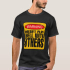 Warning: Doesn't Play Well With Others T-Shirt