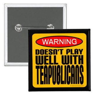 Warning: Doesn't Play Well With Teapublicans 2 Inch Square Button