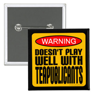 Warning: Doesn't Play Well With Teapublicants 2 Inch Square Button