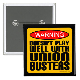 Warning: Doesn't Play Well With Union-Busters 2 Inch Square Button