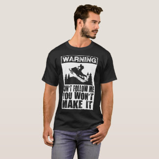 Warning Don't Follow Me You Won't Make It T-Shirt