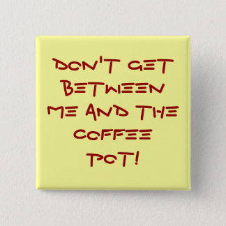 Warning-Don't get between me and the coffee pot! 2 Inch Square Button