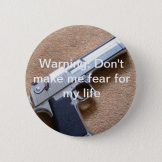 Warning: Don't make me fear for my life 2 Inch Round Button