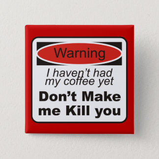 Warning - Don't make me kill you 2 Inch Square Button