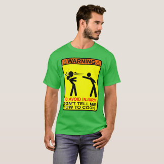 WARNING. DON'T TELL ME HOW TO COOK! T-Shirt