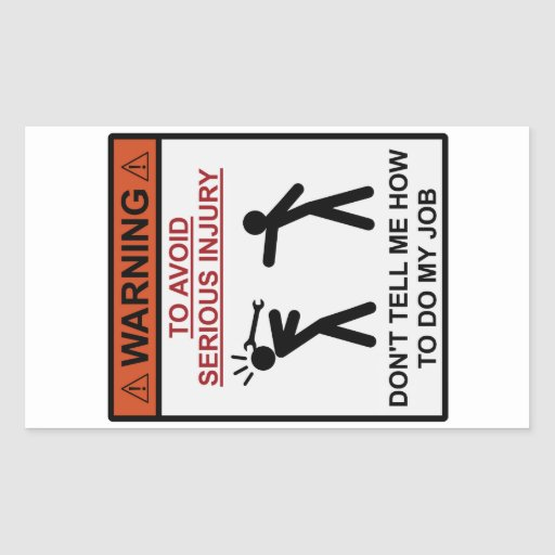 Warning - Don't Tell Me How To Do My Job Sticker