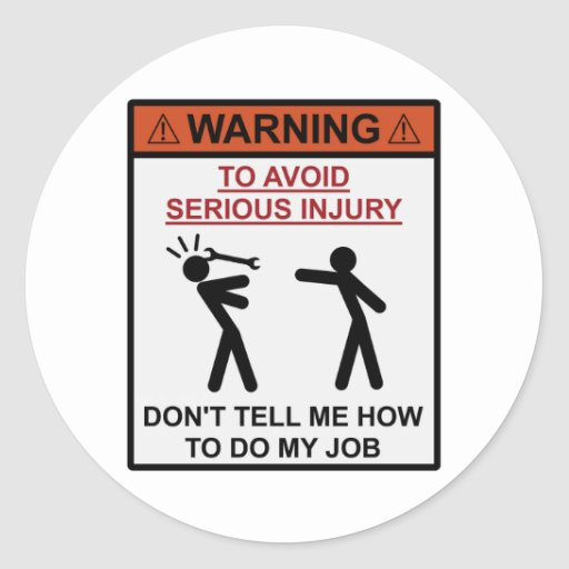 Warning - Don't Tell Me How To Do My Job Round Stickers