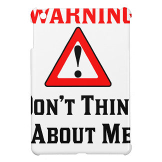 Warning Don't Think About Me.png Case For The iPad Mini