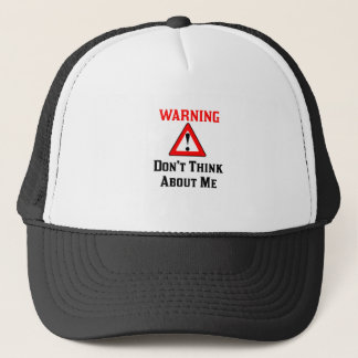Warning Don't Think About Me.png Trucker Hat