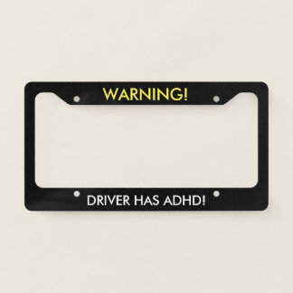 Warning Driver Has ADHD Humour License Plate Frame