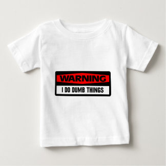 warning dumb things baby T-Shirt