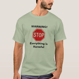 WARNING! Everything is Harmful T-Shirt