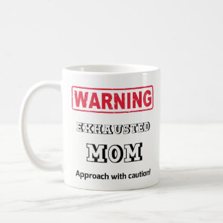 Warning! Exhausted MOM. Approach with caution! Coffee Mug