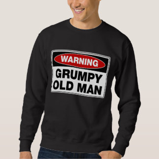 Warning Grumpy Old Man Sweatshirt