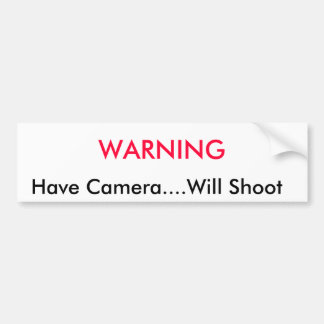 WARNING,    Have Camera....Will Shoot Bumper Sticker