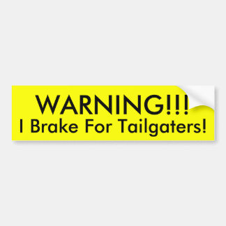WARNING!!!, I Brake For Tailgaters! Bumper Sticker