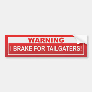 Warning I Brake For Tailgaters! Bumper Sticker