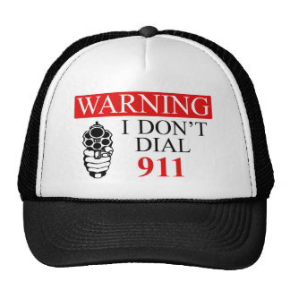 Warning: I Don't Dial 911 Trucker Hat